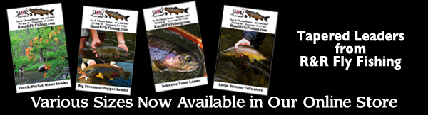 R&R Fly Fishing Leaders Now Available